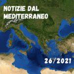 Notizie dal Mediterraneo – Cultura, geopolitica, economia, curiosità – 26/2021