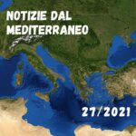 Notizie dal Mediterraneo – Cultura, geopolitica, economia, curiosità – 27/2021
